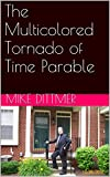 The Multicolored Tornado of Time Parable