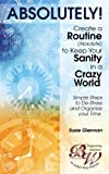 Absolutely! Creating a Routine to Help You Keep Your Sanity in a Crazy World: Simple Steps to De-Stress and Organize Your Time