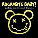 Rockabye Baby! Lullaby Renditions of Nirvana