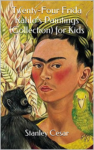 Twenty-Four Frida Kahlo's Paintings (Collection) for Kids by Stanley Cesar