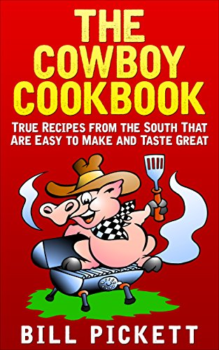 The Cowboy Cookbook: True Recipes from the South That Are Easy to Make and Taste Great by Bill Pickett