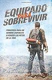 img - for Equipado para sobrevivir: Principios para un hombre dispuesto a vencerlos retos de la vida (Spanish Edition) book / textbook / text book