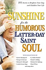 Sunshine for the Humorous Lds Soul: 101 Stories to Brighten Your Day and Gladden Your Life