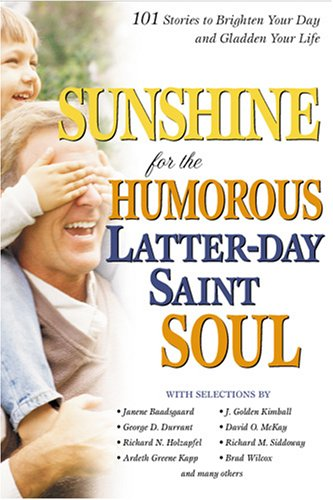 Sunshine for the Humorous Lds Soul: 101 Stories to Brighten Your Day and Gladden Your Life, DENNIS A. WRIGHT