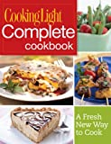 COOKING LIGHT : COMPLETE COOKBOOK - A FRESH NEW WAY TO COOK