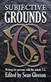 Subjective Grounds: Writings by Persons with the Initials S.G.