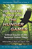 Of Bread, Blood and the Hunger Games: Critical Essays on the Suzanne Collins Trilogy (Critical Explorations in Science Fiction and Fantasy)