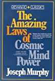 The Amazing Laws of Cosmic Mind Power: rel Mysterious Power Cosmic Mind Within You Achieve Abundant Miracles your Daily