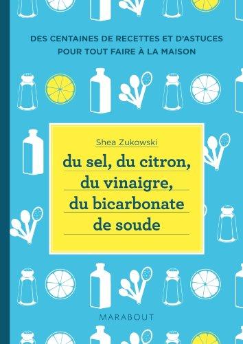 du sel du citron du vinaigre du bicarbonate de soude 250 recettes naturelles pour la maison. Black Bedroom Furniture Sets. Home Design Ideas