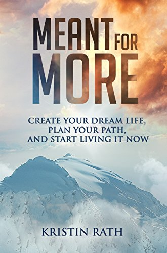 Meant For More: Create Your Dream Life, Plan Your Path, and Start Living It Now by Kristin Rath ebook deal