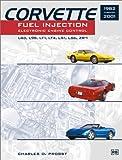Corvette Fuel Injection and Electronic Engine Management: 1982 Through 2001 : L83, L98, Lt1, Lt4, Ls1, Ls6, Zr-1 (Chevrolet)
