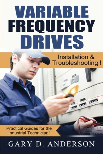 Variable Frequency Drives: Installation & Troubleshooting! (Practical Guides for the Industrial Technician!) (Volume 2) (Motors And Drives compare prices)