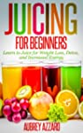 JUICING FOR BEGINNERS: Learn to Juice...