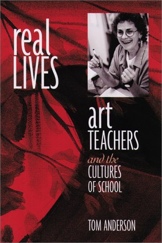 Real Lives: Art Teachers and the Cultures of Schools