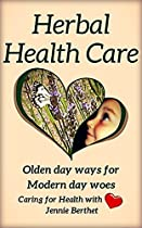 Herbal Health Care: Olden Day Ways For Modern Day Woes. Caring For Health With Love. (happy Herbie's Holistic Health Book 1)