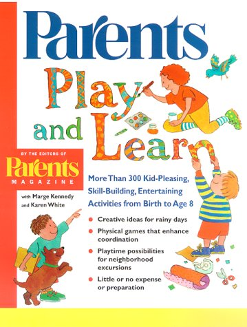 Play and Learn: More than 300 Engaging and Educational Activities from Birth to Age 8 (Parents Magazine Baby & Childcare Series)