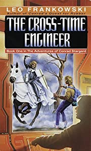 The Cross-Time Engineer (Adventures of Conrad Stargard, Book 1) by Leo A. Frankowski