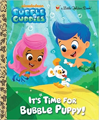 It's Time for Bubble Puppy! (Bubble Guppies) (Little Golden Book) written by Golden Books
