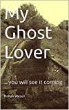 My Ghost Lover: ...you will see it coming (English Edition)