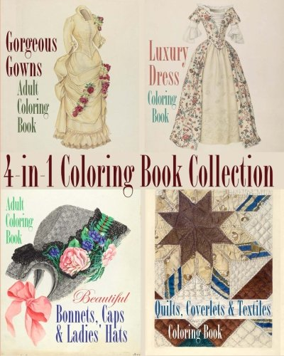 Gorgeous Gowns, Luxury Dresses, Beautiful Bonnets and Quality Quilts 4-in-1 Coloring Book Collection (Colouring Books for Grown-Ups) PDF