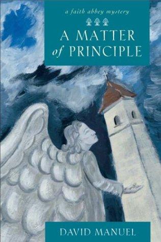 A Matter of Principle (Faith Abbey Mystery Series, Book 4), David Manuel