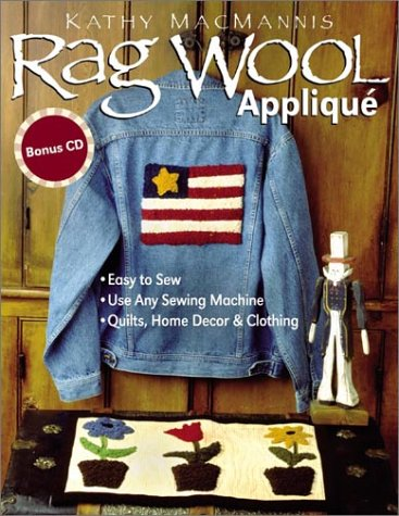 Rag Wool Applique: Easy to Sew, Use Any Sewing Machine, Quilts, Home Decor, and Clothing with CDROM