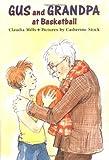 Gus and Grandpa at Basketball (0374328188) by Mills, Claudia