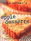 Joie Warner's Apple Desserts: America's Favorite Fruit