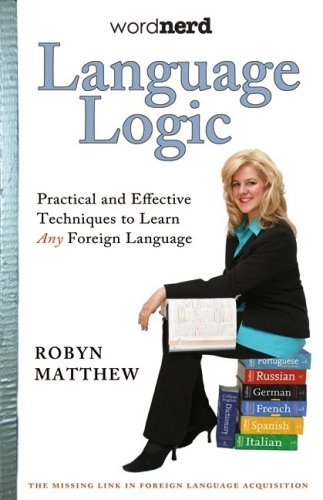 Language Logic: Practical and Effective Techniques to Learn Any Foreign Language