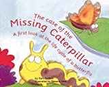img - for The Case of the Missing Caterpillar: A First Look at the Life Cycle of a Butterfly (First Look: Science) book / textbook / text book