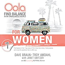 Oola for Women: How to Balance the 7 Key Areas of Life to Have Less Stress, More Purpose, and Reveal the Greatness Within You | Livre audio Auteur(s) : Dave Braun, Troy Amdahl Narrateur(s) : Marlin May, Ailie Holland