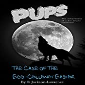 PUPS - The Case of the Egg-cellent Easter: The Adventures of a Third Grade Werewolf, Book 6 | Robert Jackson-Lawrence