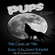 PUPS - The Case of the Egg-cellent Easter: The Adventures of a Third Grade Werewolf, Book 6 (       UNABRIDGED) by Robert Jackson-Lawrence Narrated by R Jackson-Lawrence
