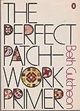 The Perfect Patchwork Primer (Penguin Handbooks) (0140462120) by Gutcheon, Beth