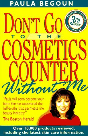 Don't Go to the Cosmetics Counter Without Me: An Eye-Opening Guide to Brand-Name Cosmetics, Begoun,Paula