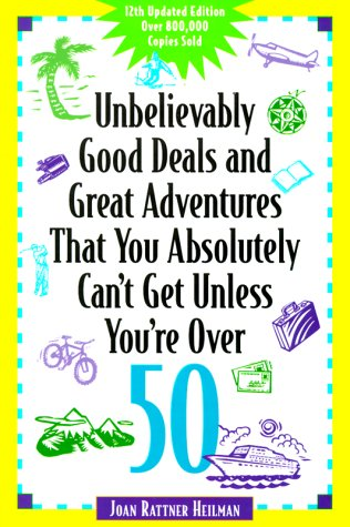 Unbelievably Good Deals and Great Adventures that you Absolutely Can't Get Unless You're Over 50 (Unbelievably Good Deals), Joan Rattner Heilman, Joan Rattner-Heilman