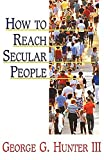 How to Reach Secular People (0687179300) by George G. Hunter