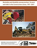 img - for Morbidity and Disability Among Workers 18 Years and Older in the Construction Sector, 1997?2007 book / textbook / text book