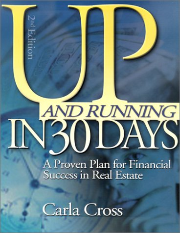 Up and Running in 30 Days: A Proven Plan for Financial Success in Real Estate, Cross, Carla