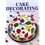 Cake Decorating: The Complete Step-By-Step Guideby Carol Deacon