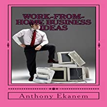 Work-From-Home Business Ideas (       UNABRIDGED) by Anthony Ekanem Narrated by Alicia Rose