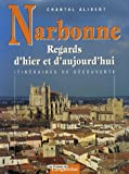 echange, troc Chantal Alibert - Narbonne : Regards d'hier et d'aujourd'hui