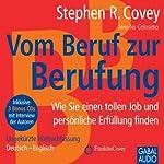 Vom Beruf zur Berufung: Wie Sie einen tollen Job und persönliche Erfüllung finden | Stephen R. Covey,Jennifer Colosimo