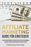 Affiliate Marketing - Guide für Einsteiger - Wie du dir im Internet mit Affiliate Marketing ein vierstelliges passives Einkommen aufbaust