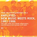 From The Kitchen Archives No. 3 - Amplified: New Music Meets Rock 1981-1986