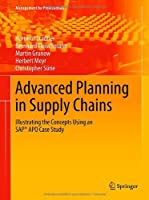 Advanced Planning in Supply Chains: Illustrating the Concepts Using an SAP® APO Case Study