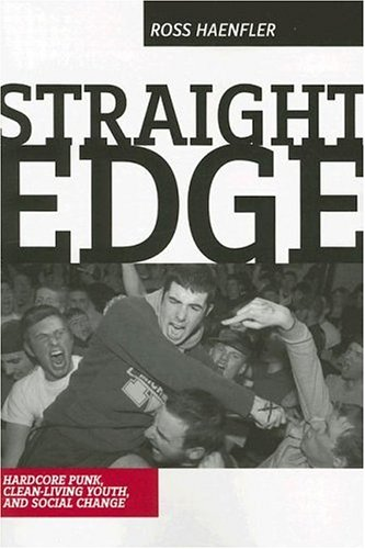 Straight Edge: Clean-Living Youth, Hardcore Punk, And Social Change