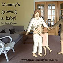 Mummy's Growing a Baby! (       UNABRIDGED) by Beth Thomas Narrated by Beth Thomas