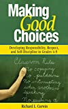 img - for Making Good Choices: Developing Responsibility, Respect, and Self-Discipline in Grades 4-9 book / textbook / text book