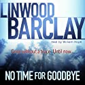 No Time for Goodbye (       UNABRIDGED) by Linwood Barclay Narrated by William Hope